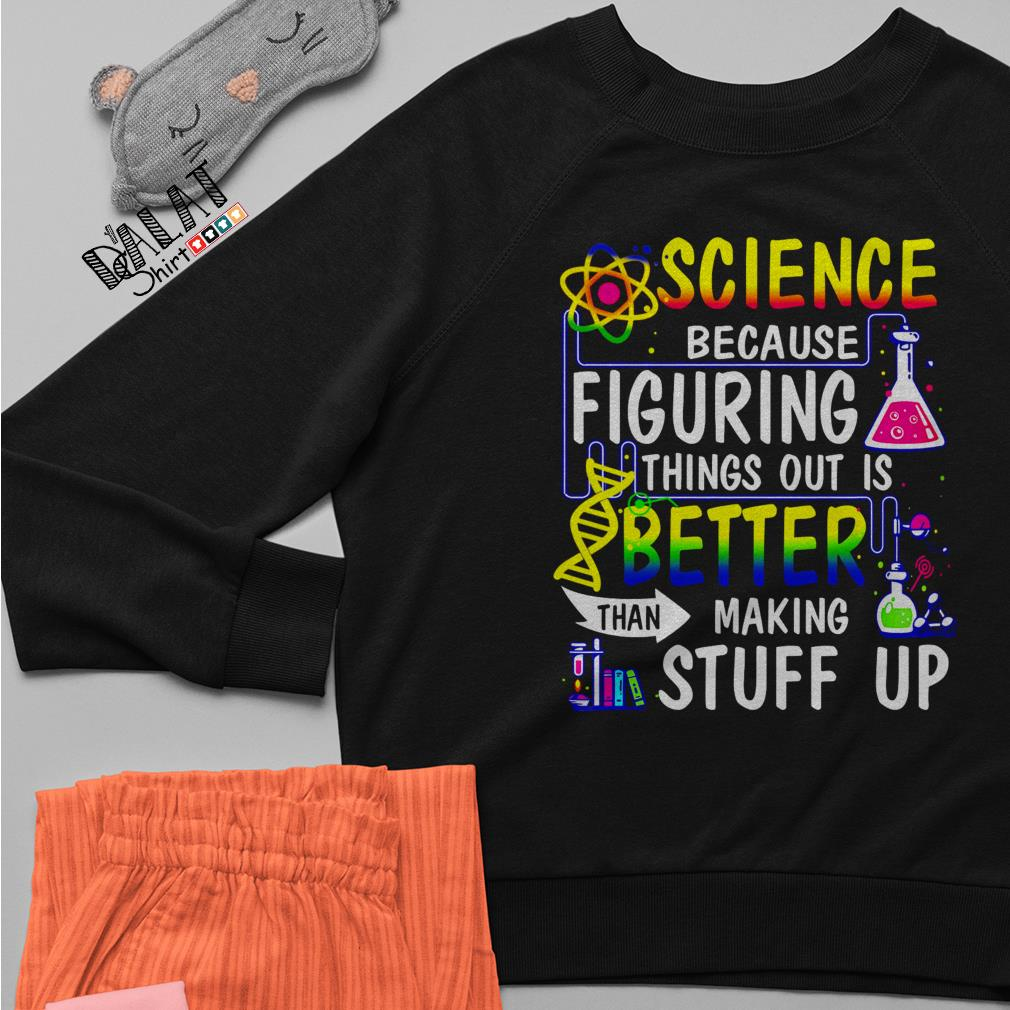 Science because figuring things out is better making stuff up Sweater
