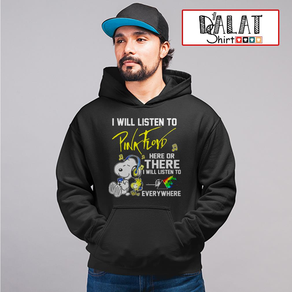 Snoopy I will listen to Pink Floyd here or there I will listen to everywhere Hoodie