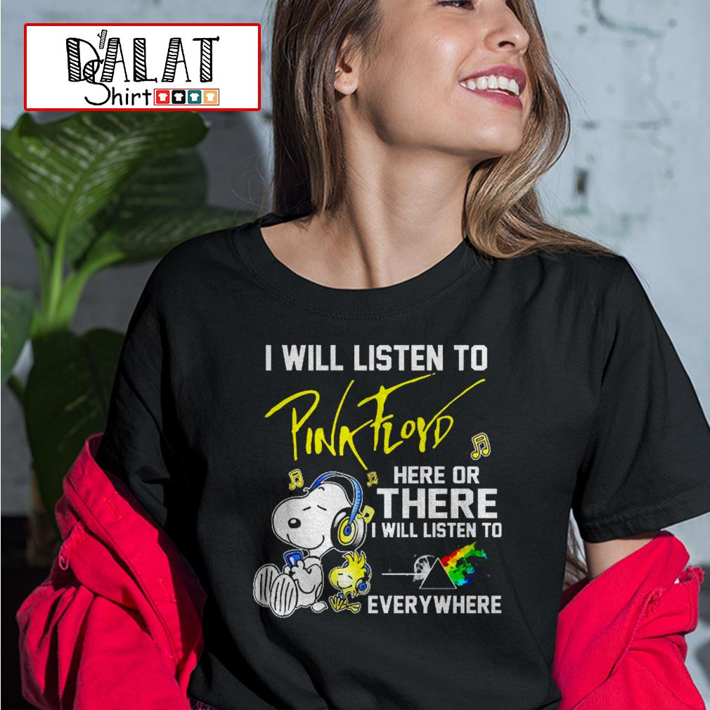 Snoopy I will listen to Pink Floyd here or there I will listen to everywhere Ladies tee