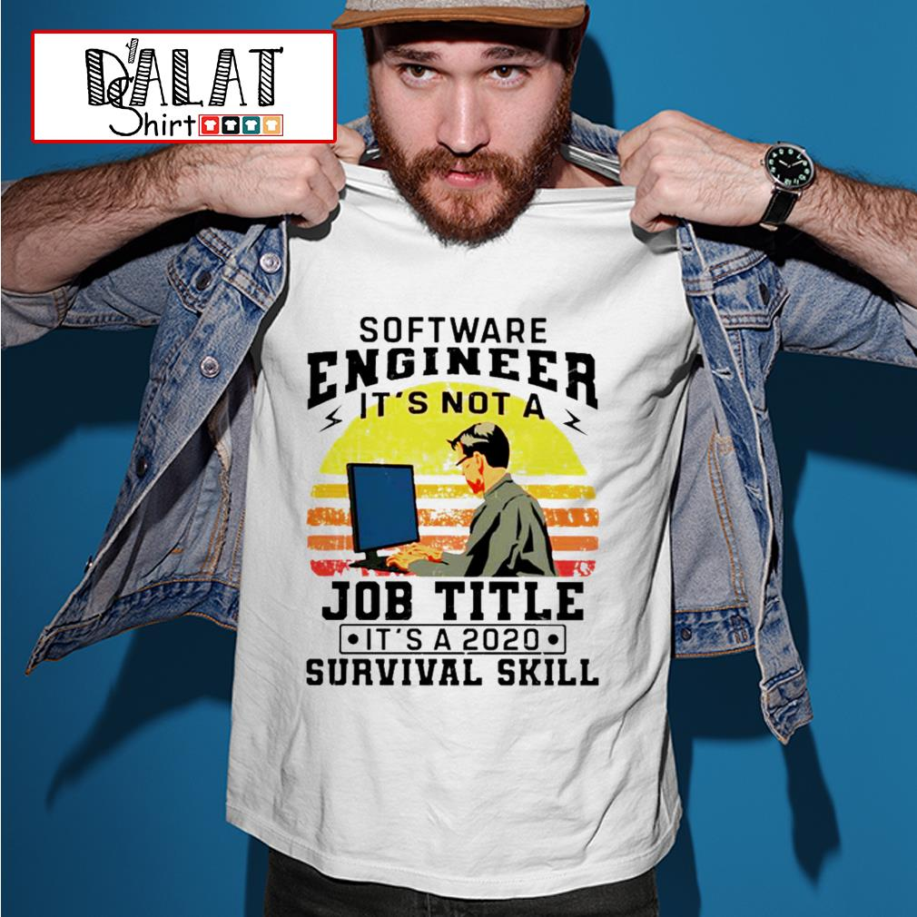 Software engineering It's not a Job Title It's a 2020 Survival skill vintage shirt
