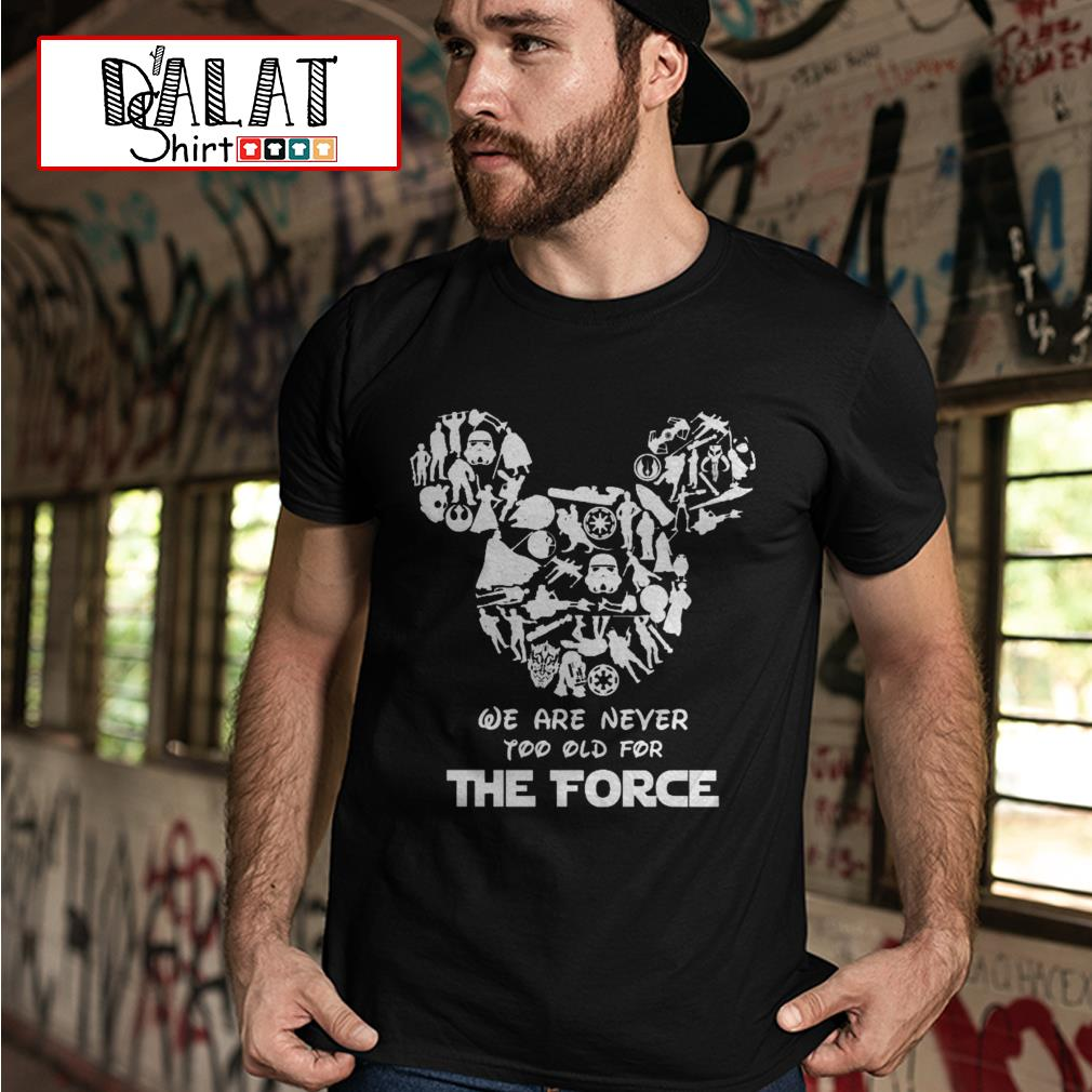 Star Wars Mickey mouse We are never too old for the force shirt