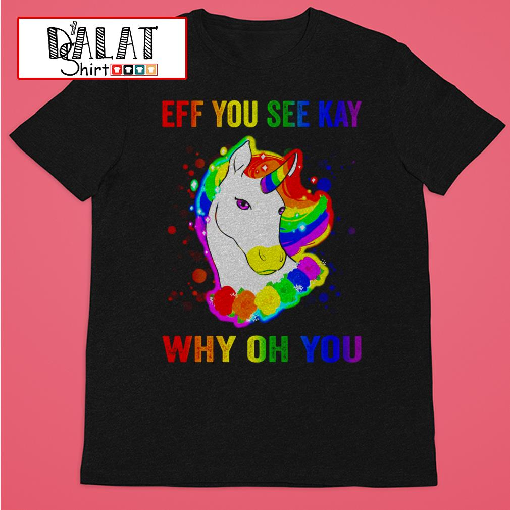 Unicorn cute eff you see kay why oh you shirt