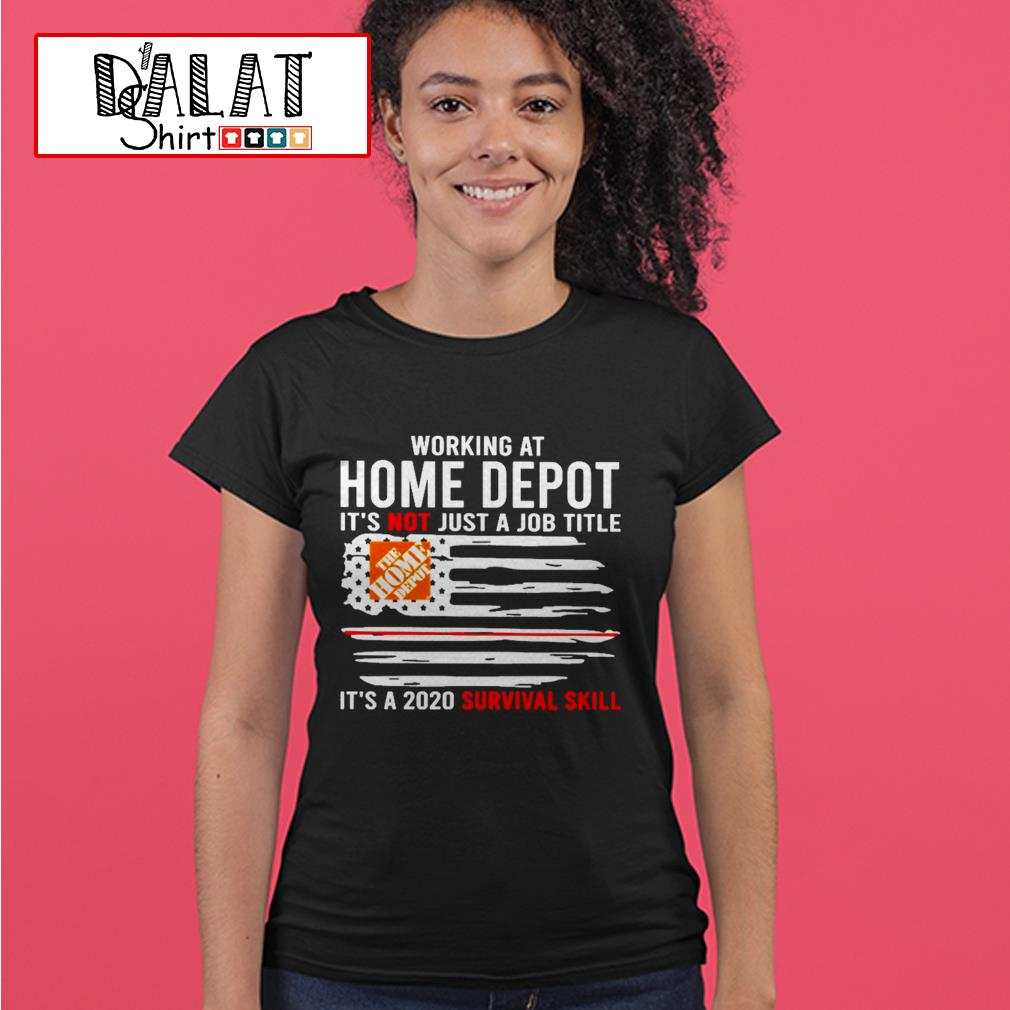Working at Home Depot it's not jot a job title is a 2020 survival skill flag American Ladies tee