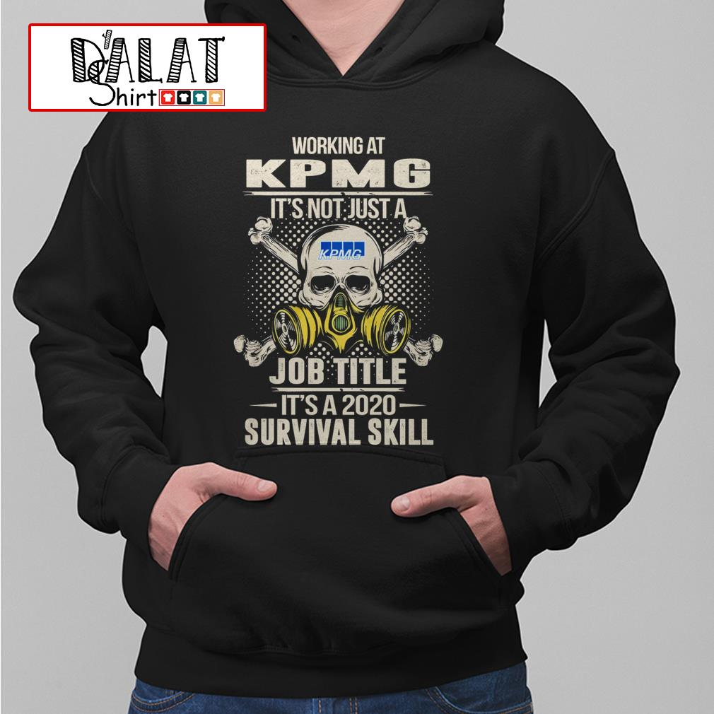 Working at KPMG it's not just job title it's a 2020 survival skill Hoodie