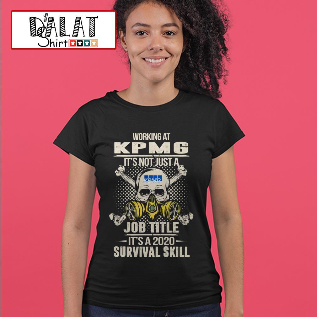 Working at KPMG it's not just job title it's a 2020 survival skill Ladies tee