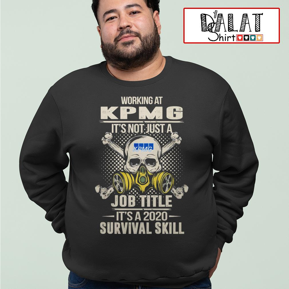Working at KPMG it's not just job title it's a 2020 survival skill Sweater