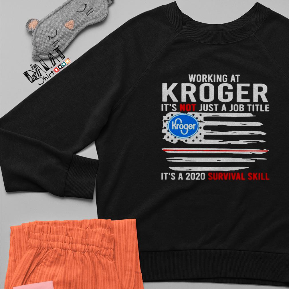 Working at Kroger it's not jot a job title is a 2020 survival skill flag American Sweater