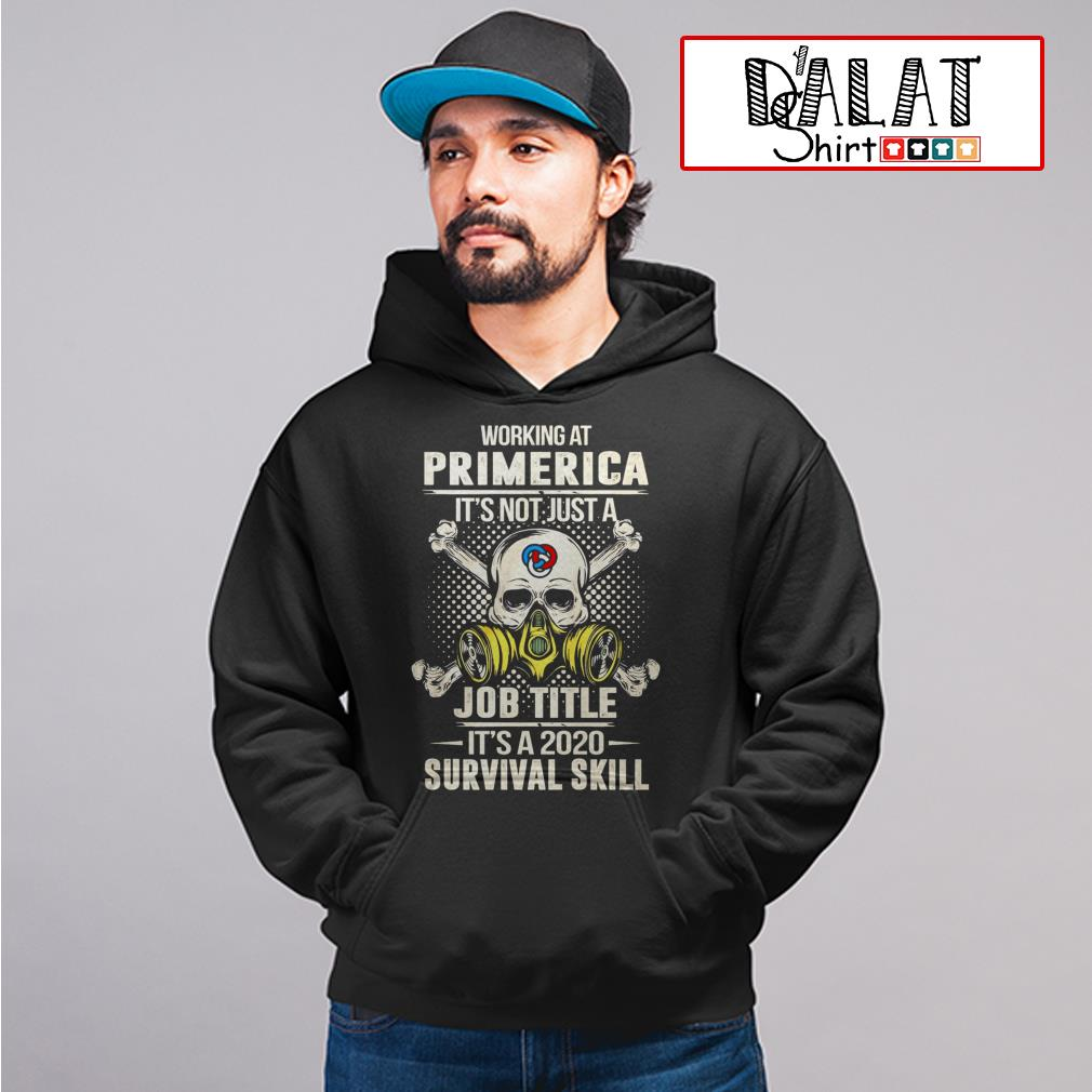 Working at Primerica it's not just job title it's a 2020 survival skill Hoodie
