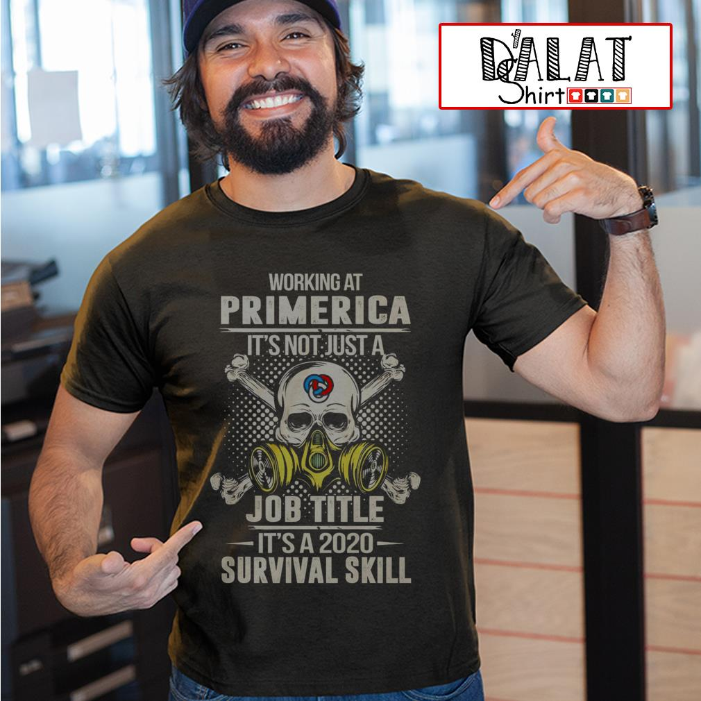 Working at Primerica it's not just job title it's a 2020 survival skill shirt