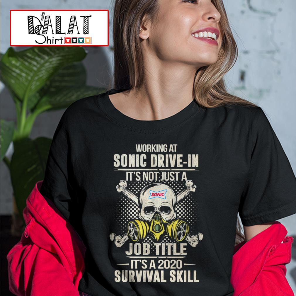 Working at Sonic Drive-in it's not just job title it's a 2020 survival skill Ladies tee