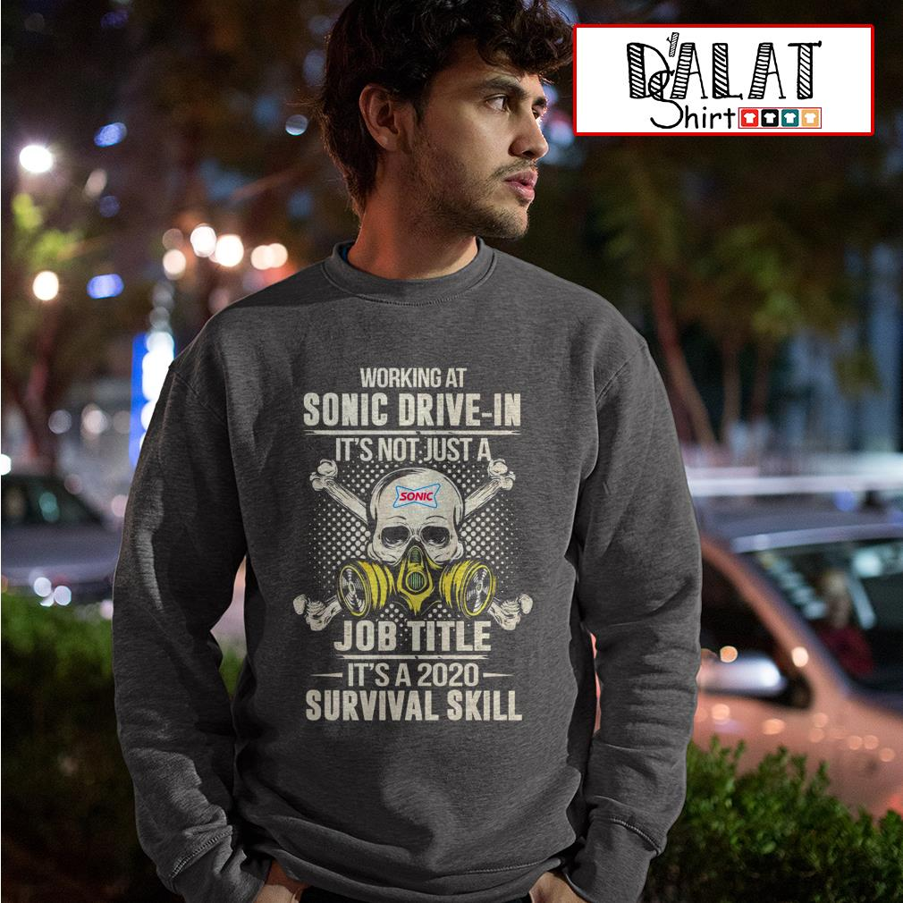 Working at Sonic Drive-in it's not just job title it's a 2020 survival skill Sweater