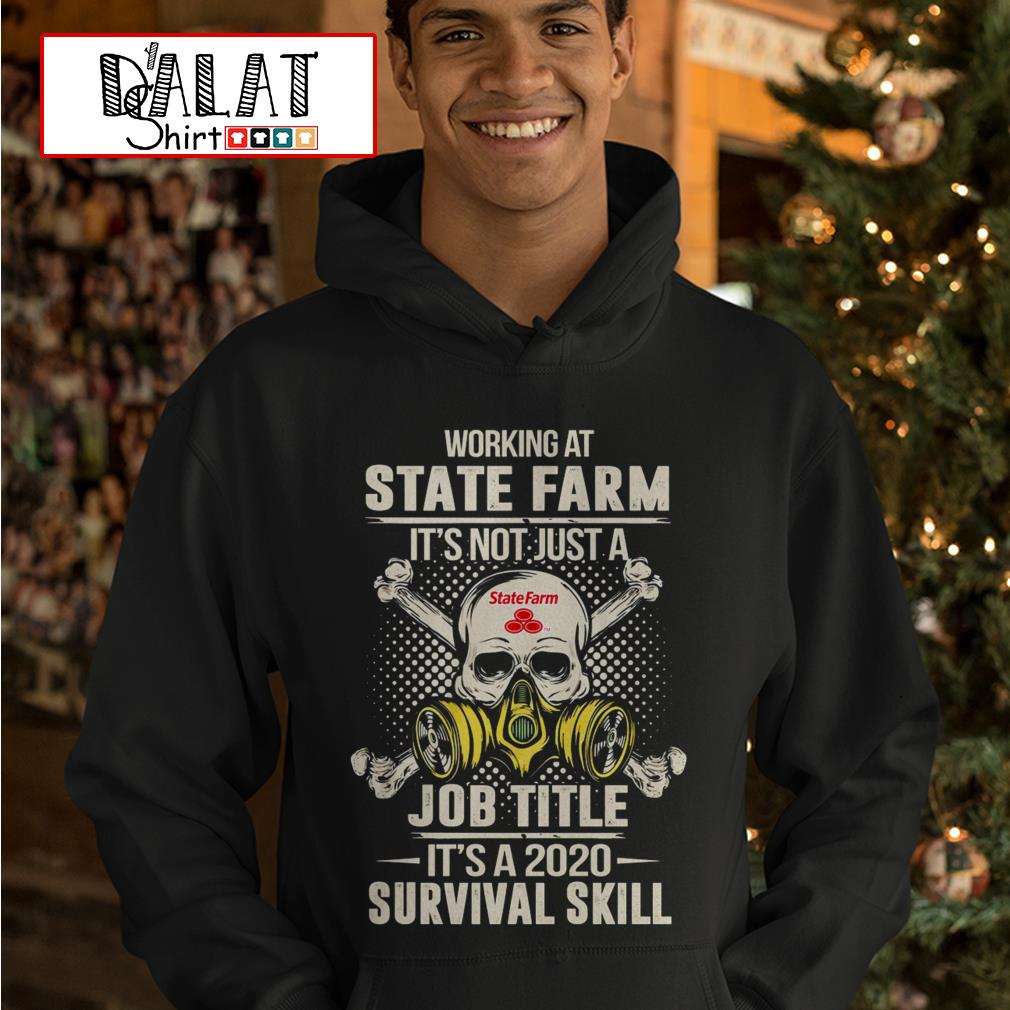 Working at State Farm it's not just job title it's a 2020 survival skill Hoodie