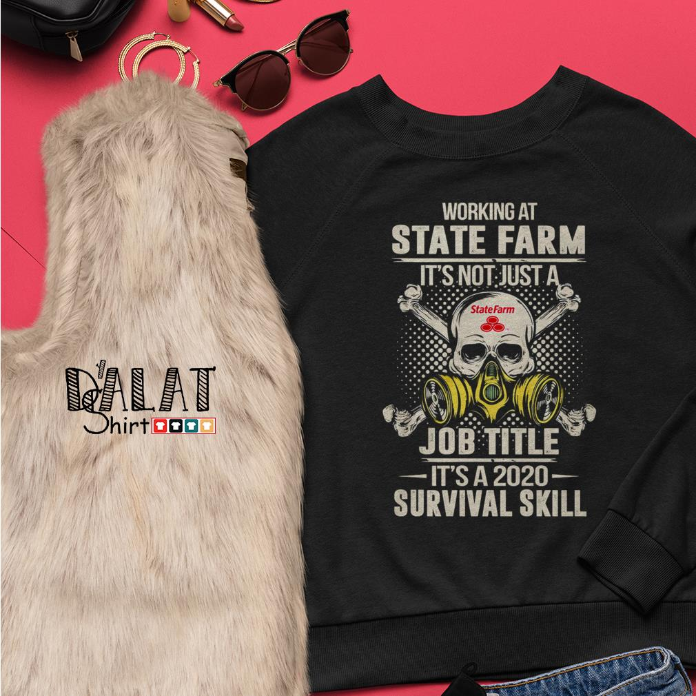 Working at State Farm it's not just job title it's a 2020 survival skill Sweater