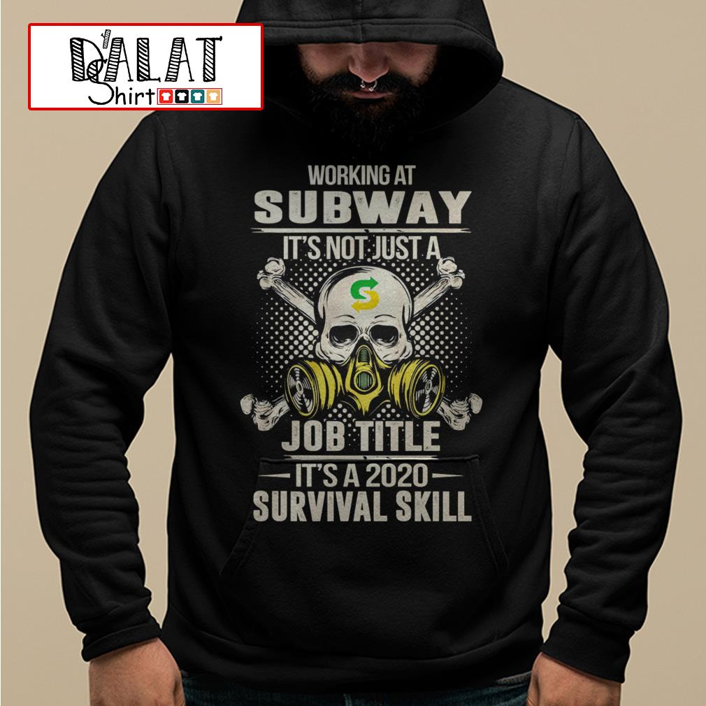 Working at Subway it's not just job title it's a 2020 survival skill Hoodie
