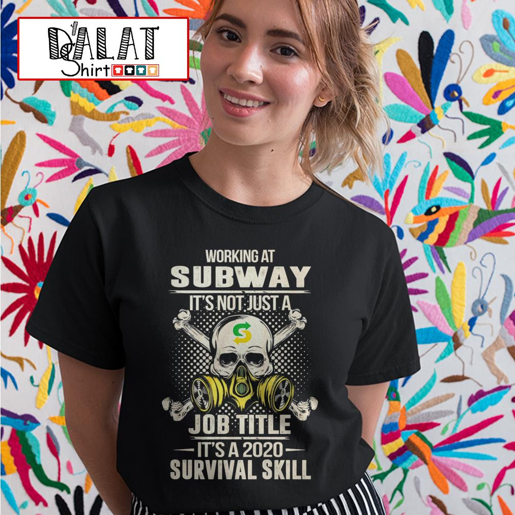 Working at Subway it's not just job title it's a 2020 survival skill Ladies tee