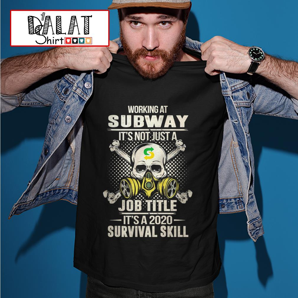 Working at Subway it's not just job title it's a 2020 survival skill shirt