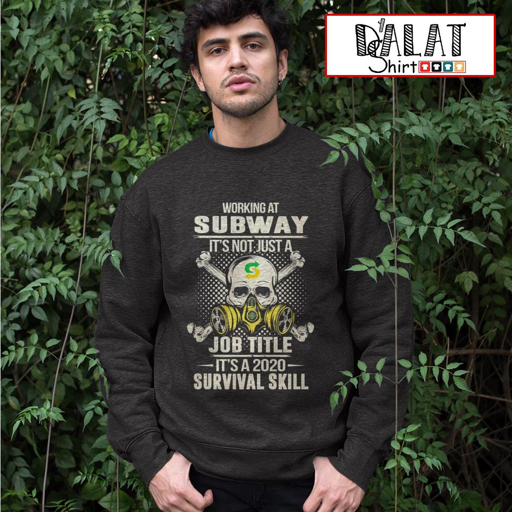 Working at Subway it's not just job title it's a 2020 survival skill Sweater