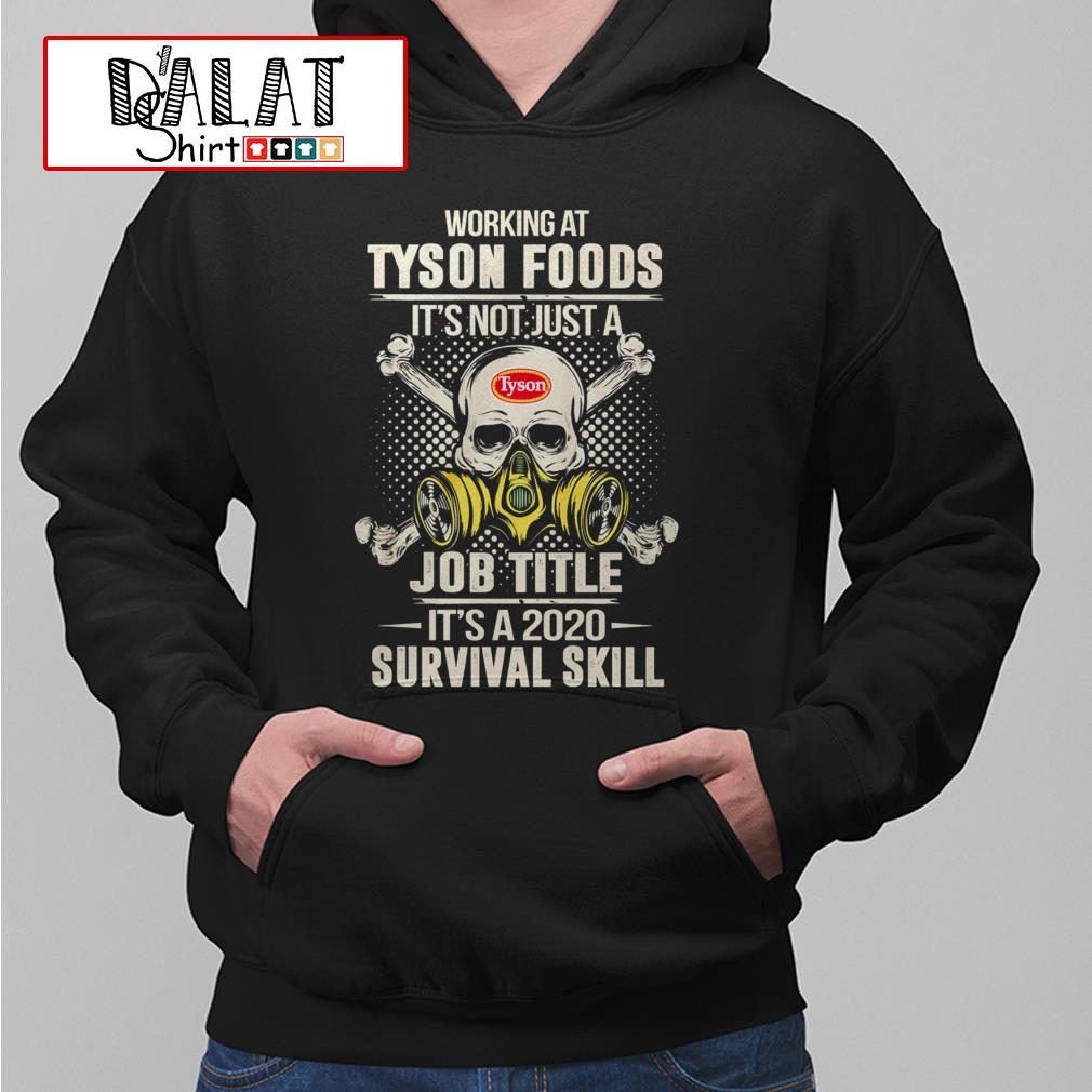 Working at Tyson Foods it's not just job title it's a 2020 survival skill Hoodie