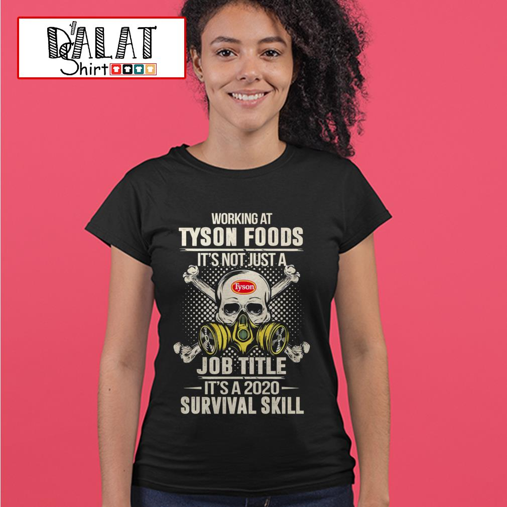 Working at Tyson Foods it's not just job title it's a 2020 survival skill Ladies tee