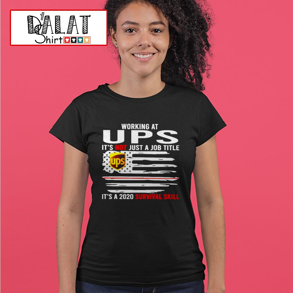 Working at UPS it's not just a Job title it's a 2020 survival skill flag Ladies tee