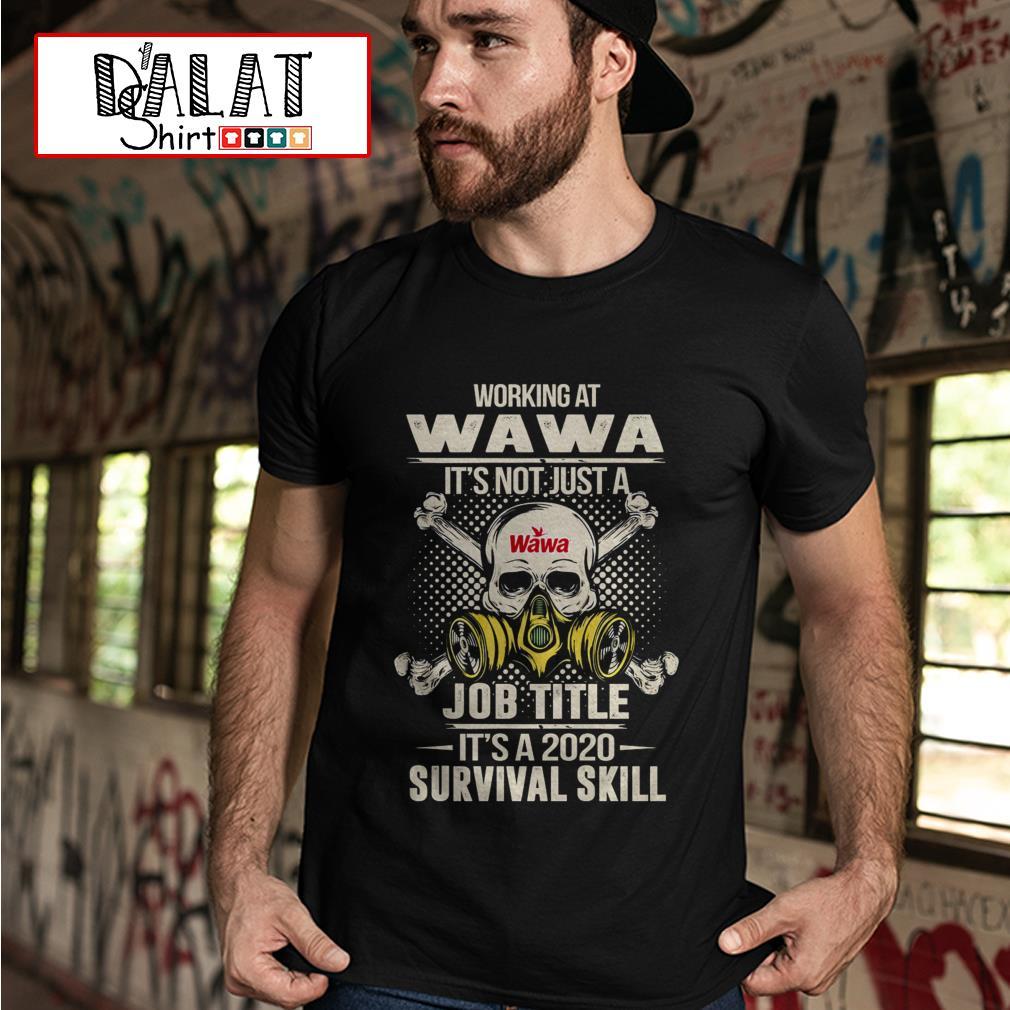 Working at Wawa it's not just job title it's a 2020 survival skill shirt