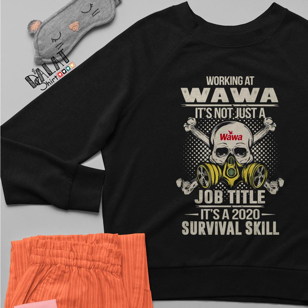 Working at Wawa it's not just job title it's a 2020 survival skill Sweater