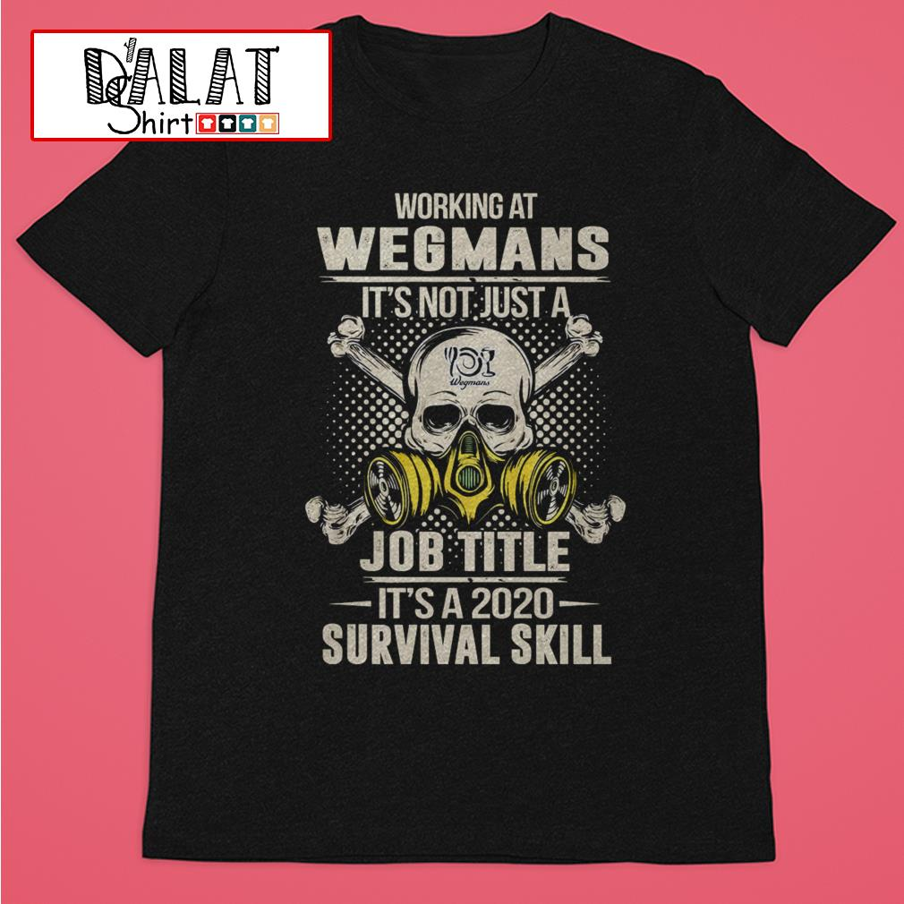 Working at Wegmans it's not just job title it's a 2020 survival skill shirt