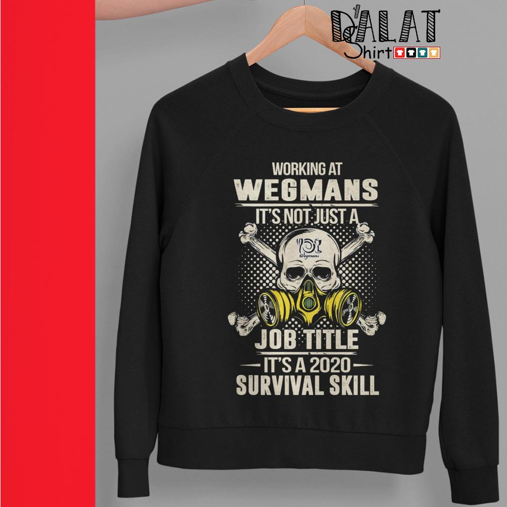 Working at Wegmans it's not just job title it's a 2020 survival skill Sweater