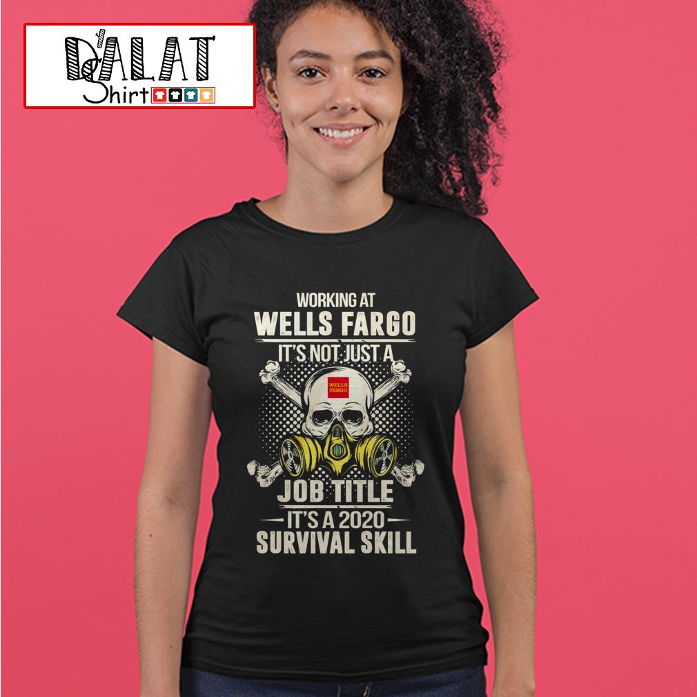 Working at Wells Fargo it's not just job title it's a 2020 survival skill Ladies tee
