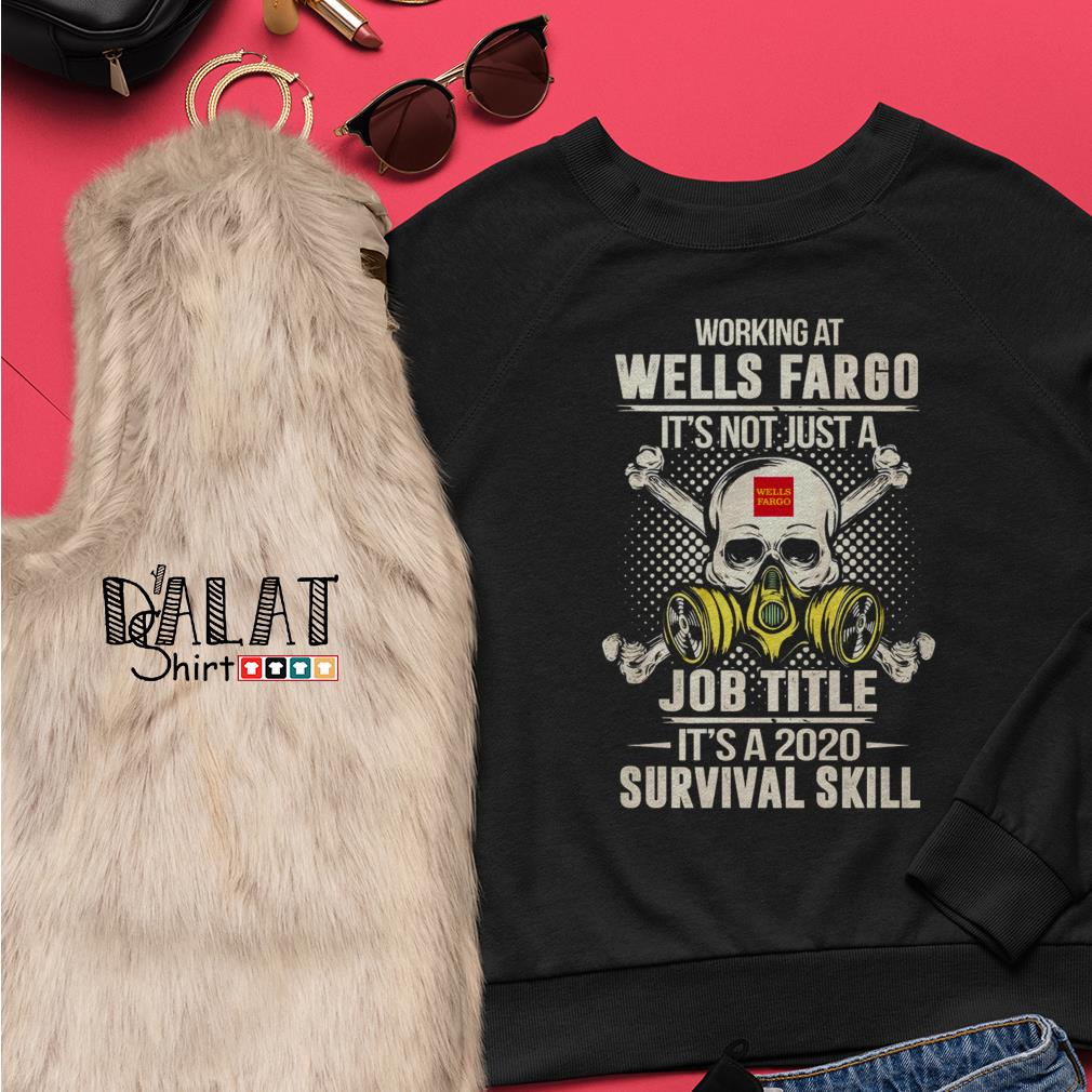 Working at Wells Fargo it's not just job title it's a 2020 survival skill Sweater