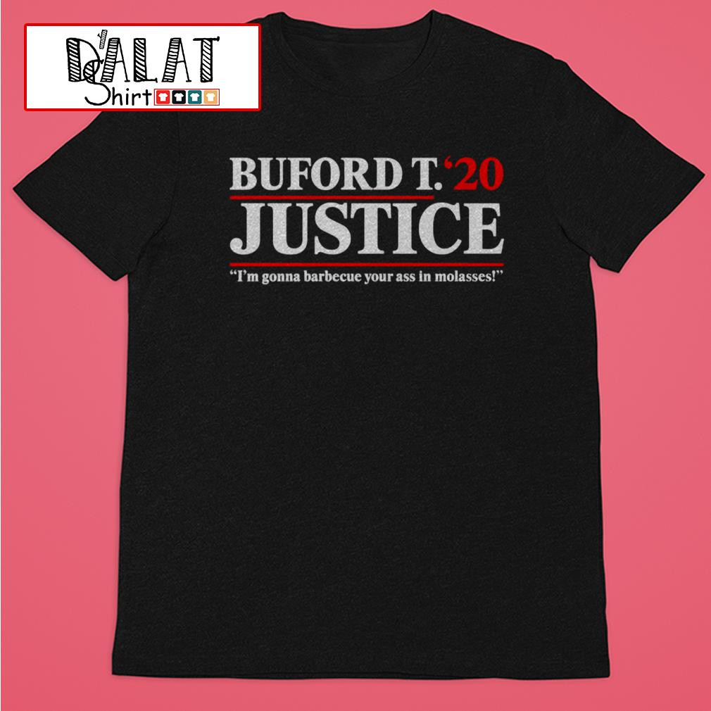 Buford T. 20 Justice I'm gonna barbecue your ass in molasses shirt