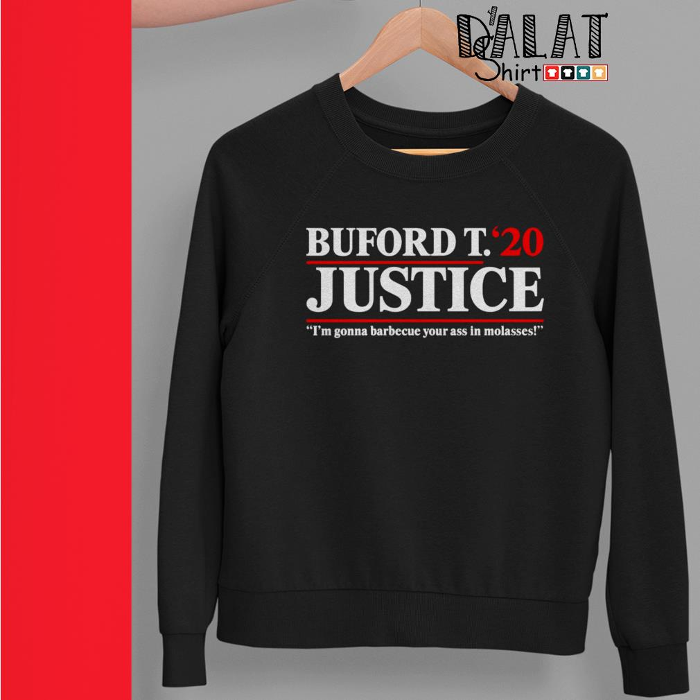 Buford T. 20 Justice I'm gonna barbecue your ass in molasses Sweater