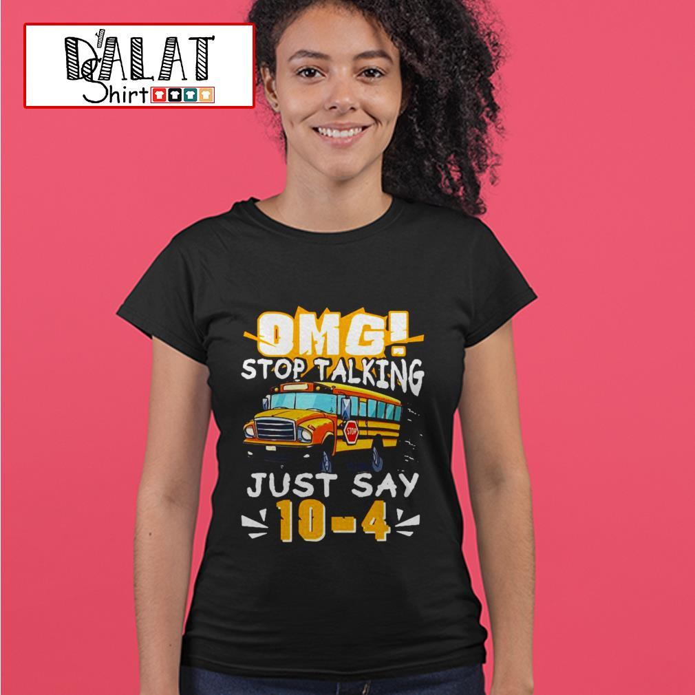 Bus Omg stop talking just say 10-4 Ladies tee