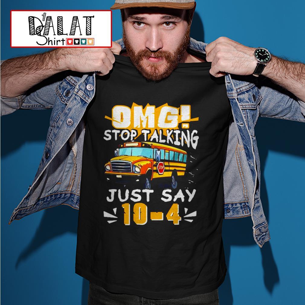 Bus Omg stop talking just say 10-4 shirt