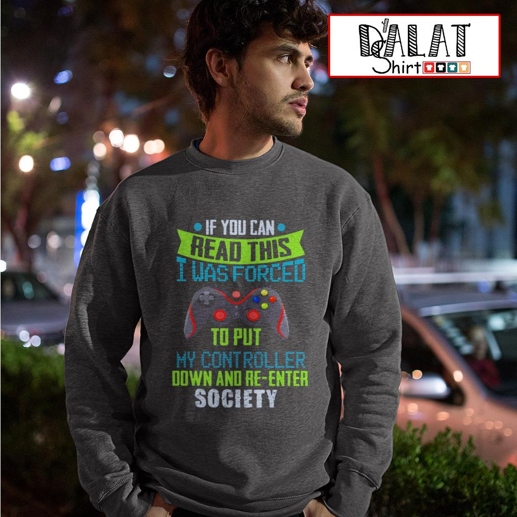 If you can read this I was forced to put my controller down and re-enter society Sweater