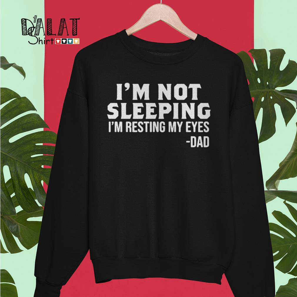 I'm not sleeping I'm resting my eyes dad Sweater