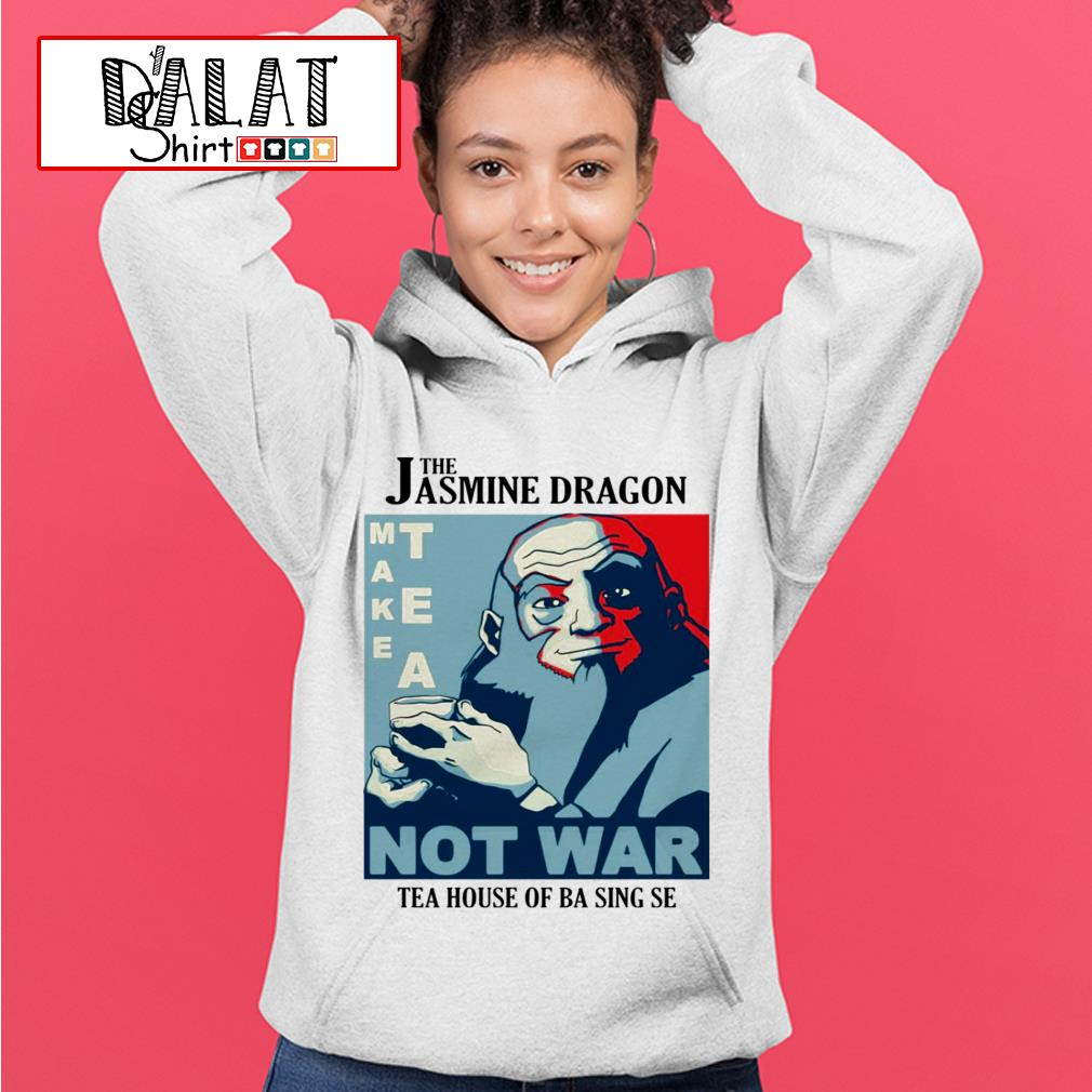 The Jasmine Dragon make tea not war tea house of ba sing se Hoodie