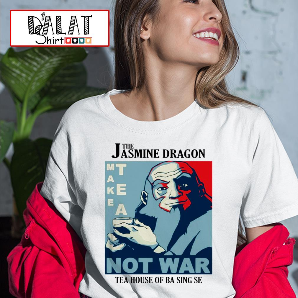 The Jasmine Dragon make tea not war tea house of ba sing se Ladies tee