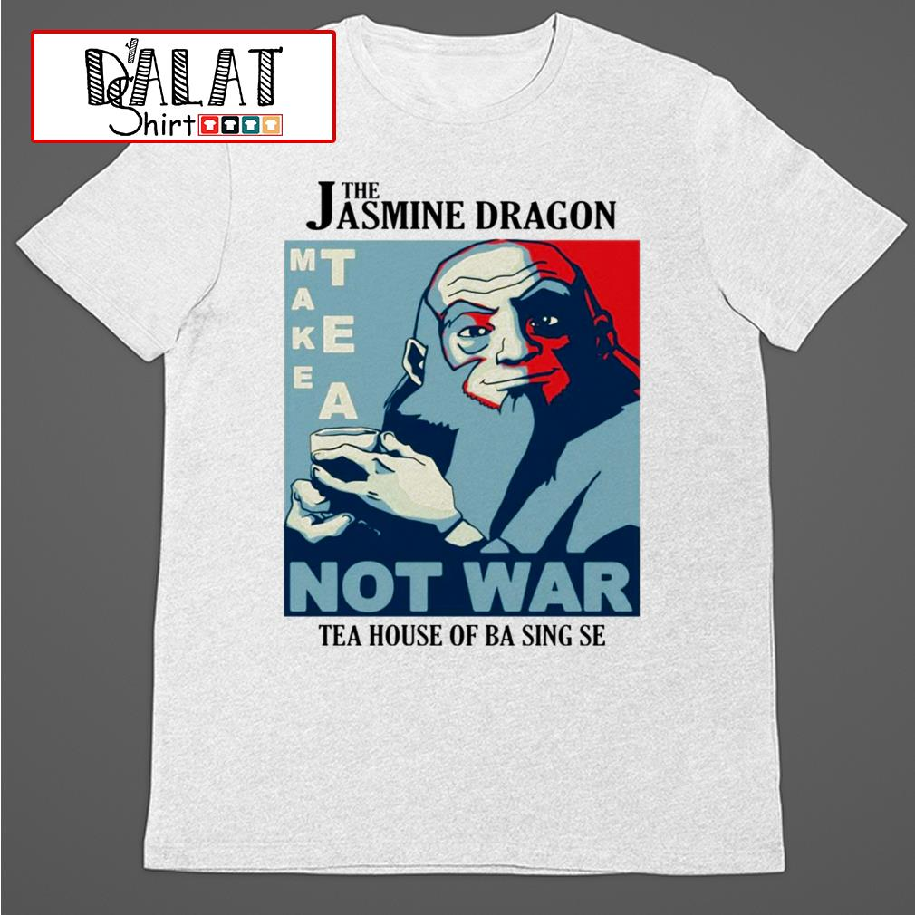 The Jasmine Dragon make tea not war tea house of ba sing se shirt