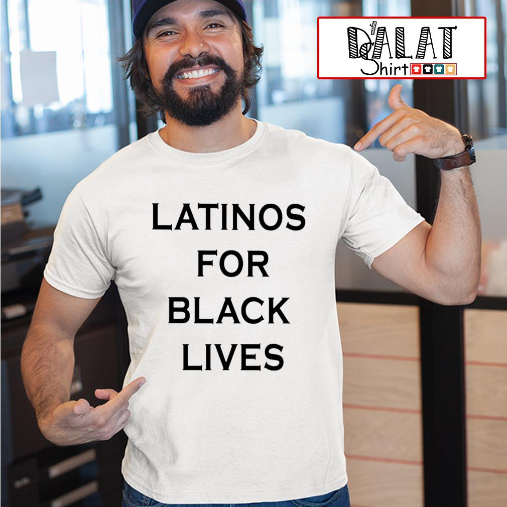 Latinos for black lives shirt