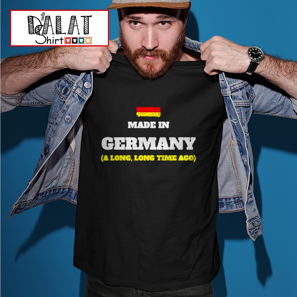 Make in germany a long long time ago shirt