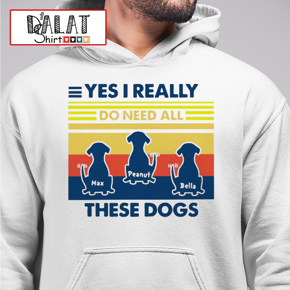 Max Peanut Bella yes I really these dogs vintage Hoodie