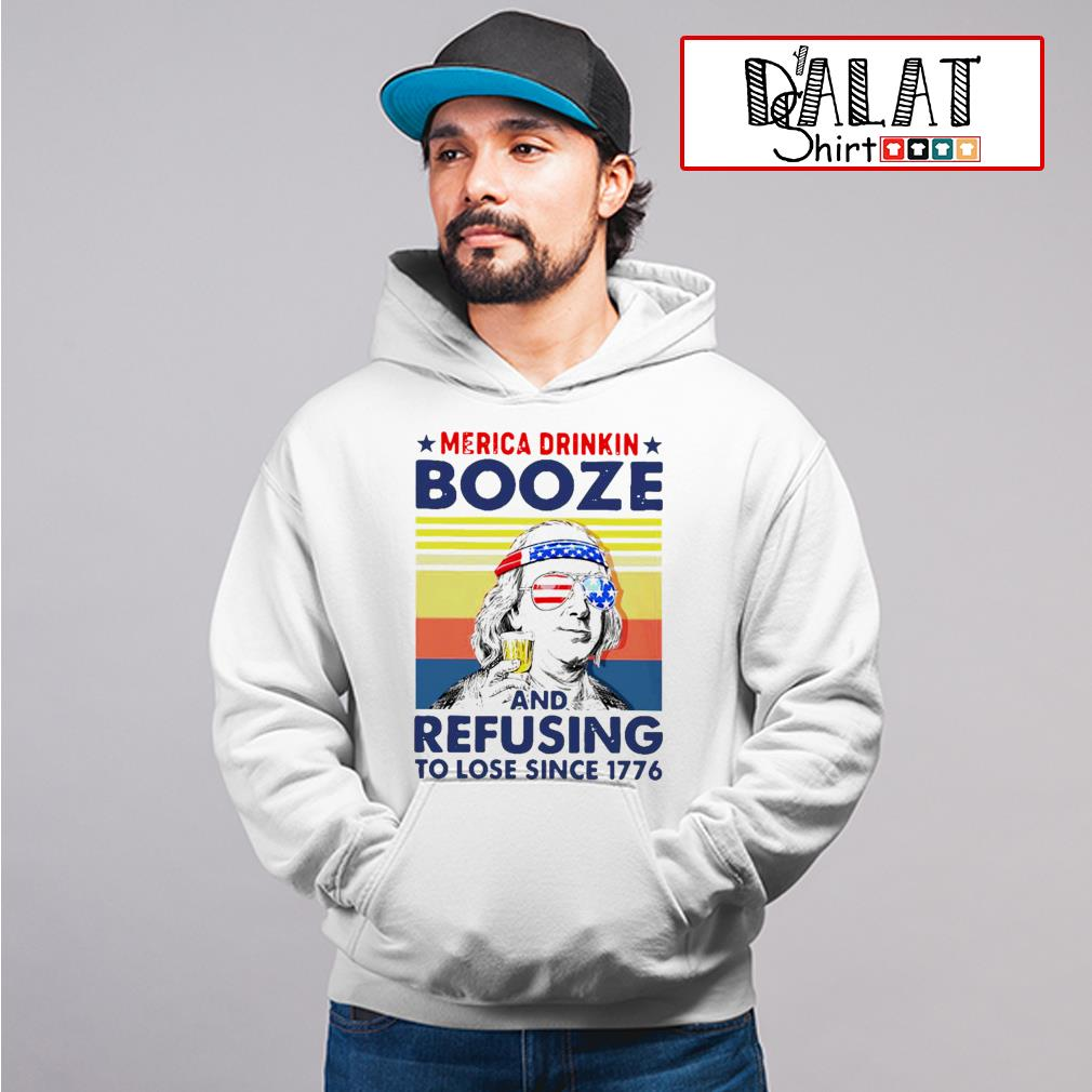Merica drinkin booze and refusing to lose since 1776 vintage Hoodie