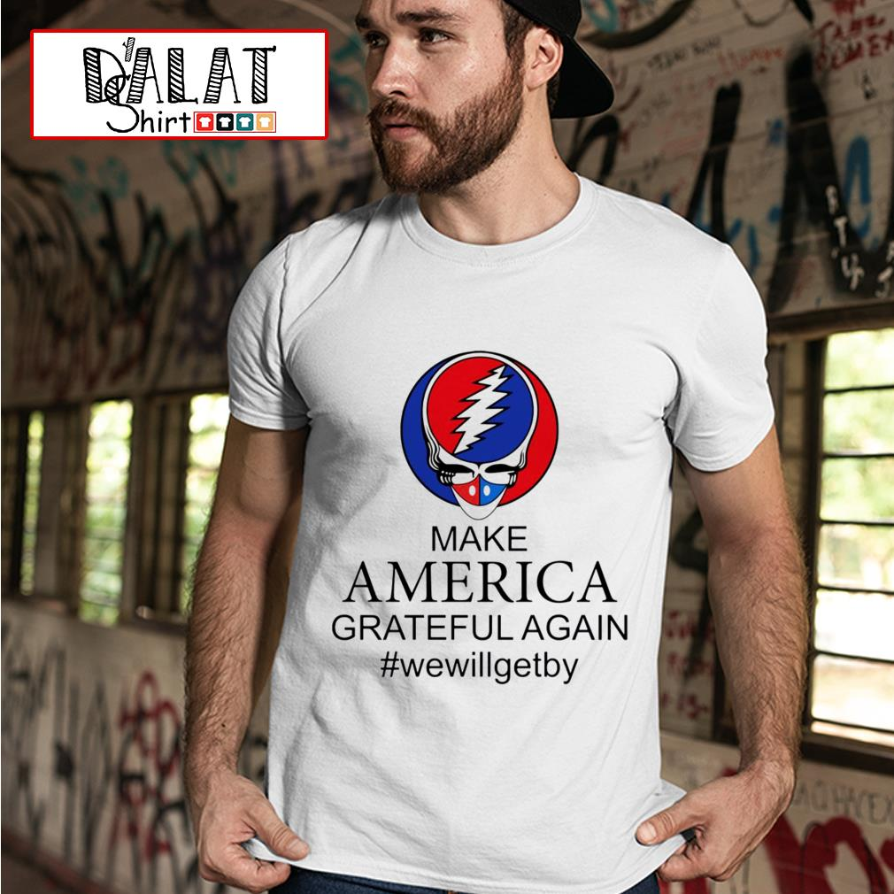 Skull make America grateful dead again we will get by shirt