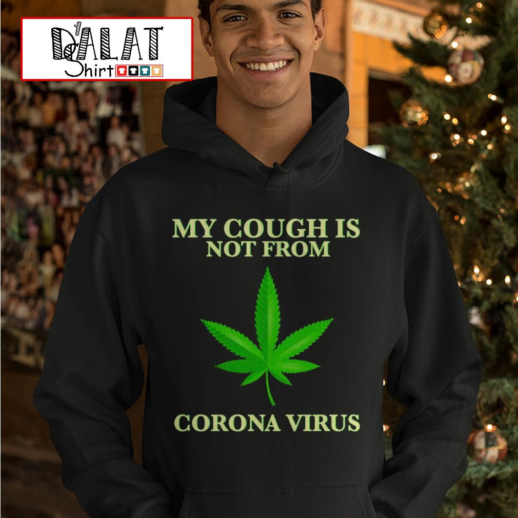 Weed My cough is not from Corona Virus Hoodie