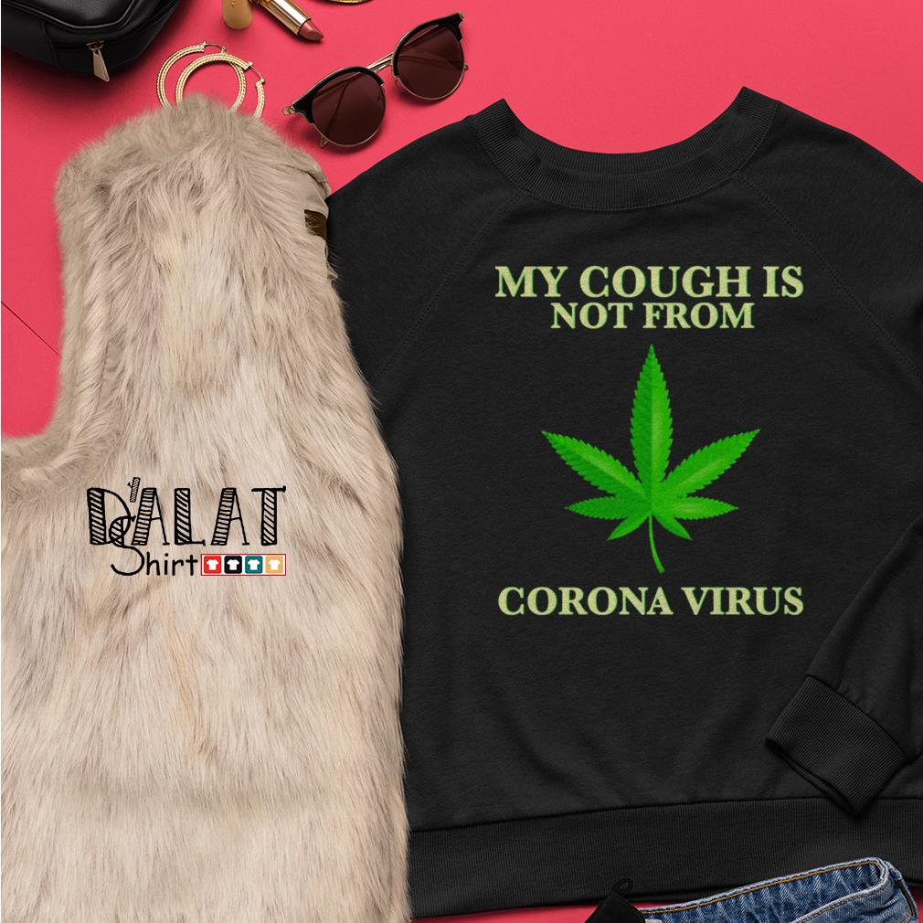 Weed My cough is not from Corona Virus Sweater