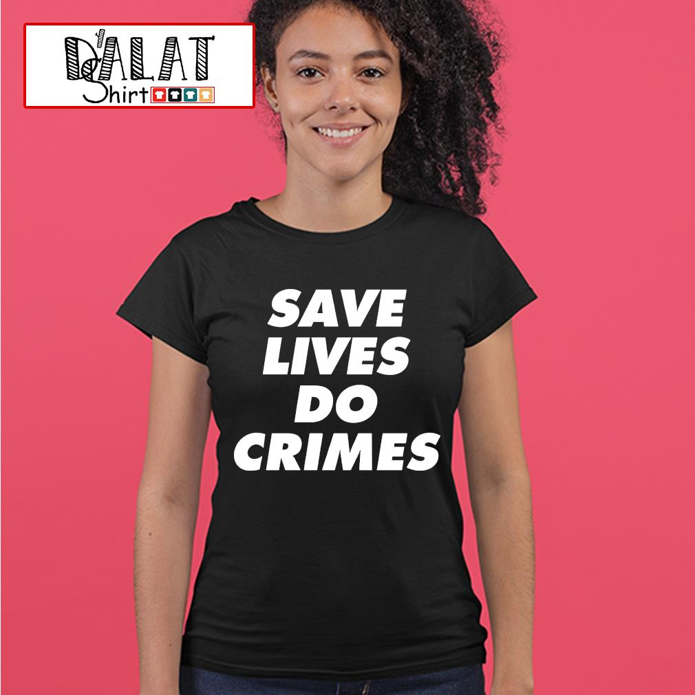 Save lives do crimes s ladies-tee