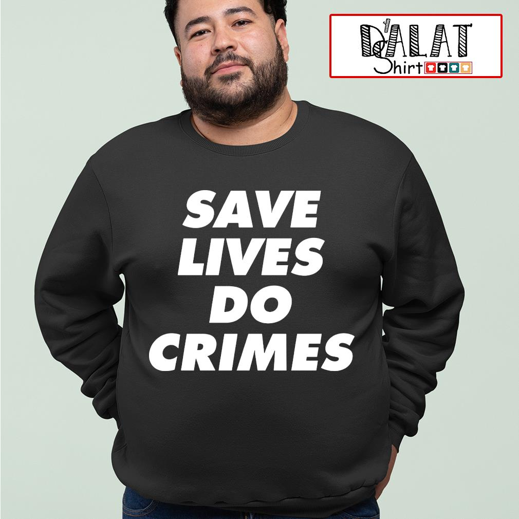 Save lives do crimes s sweater