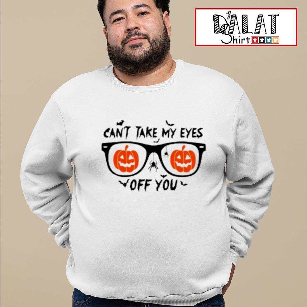 Can't take My eyes off you pumpkin Halloween shirt MF sweater