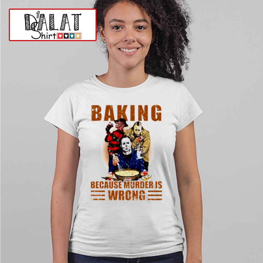 Horror characters baking because murder is wrong shirt MF ladies-tee